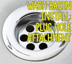 Wash Basin Install - Plug Hole Attachment